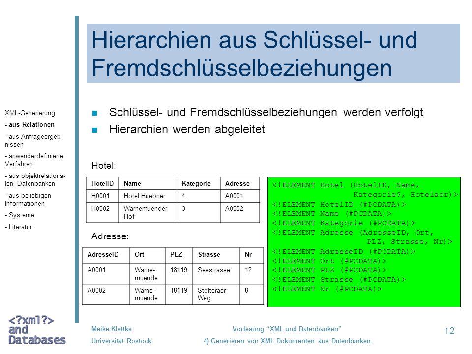 12 Meike Klettke Universität Rostock Vorlesung XML und Datenbanken 4) Generieren von XML-Dokumenten aus Datenbanken Hierarchien aus Schlüssel- und Fre