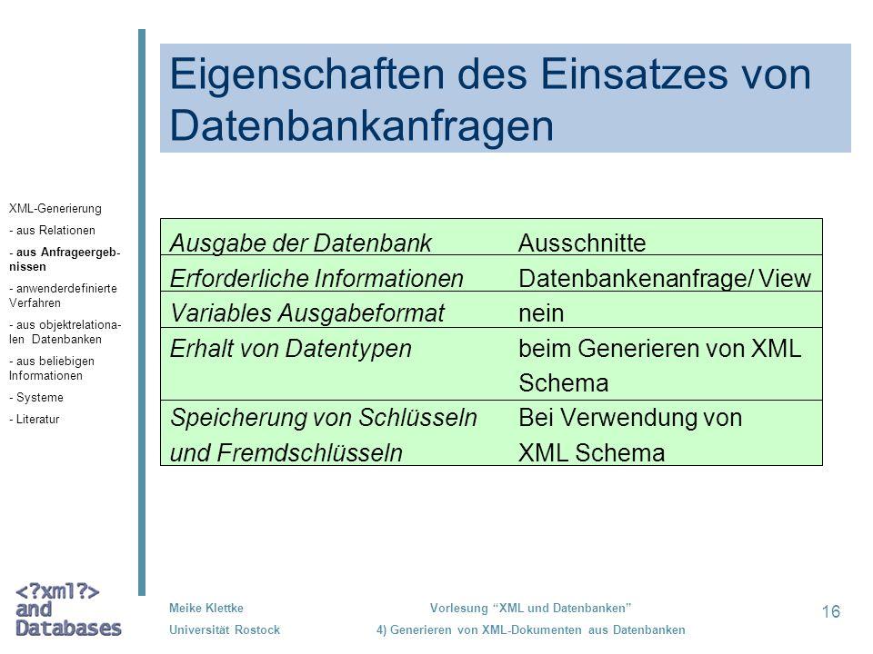 16 Meike Klettke Universität Rostock Vorlesung XML und Datenbanken 4) Generieren von XML-Dokumenten aus Datenbanken Eigenschaften des Einsatzes von Da