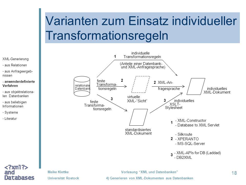 18 Meike Klettke Universität Rostock Vorlesung XML und Datenbanken 4) Generieren von XML-Dokumenten aus Datenbanken Varianten zum Einsatz individuelle