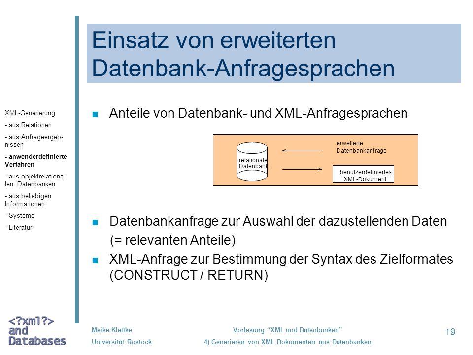 19 Meike Klettke Universität Rostock Vorlesung XML und Datenbanken 4) Generieren von XML-Dokumenten aus Datenbanken Einsatz von erweiterten Datenbank-