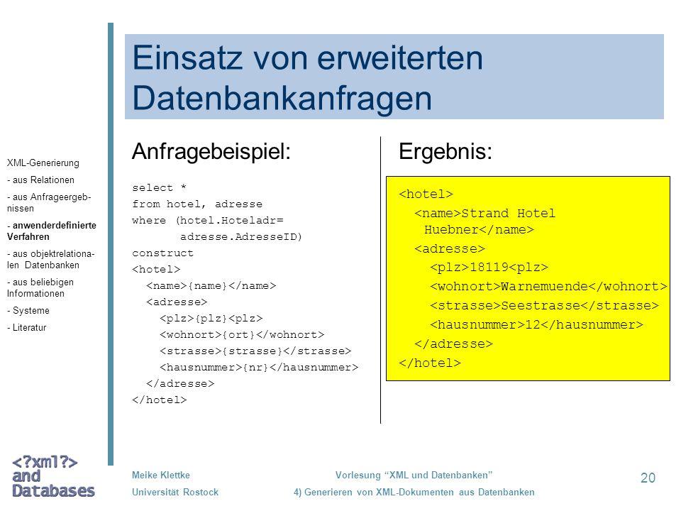 20 Meike Klettke Universität Rostock Vorlesung XML und Datenbanken 4) Generieren von XML-Dokumenten aus Datenbanken Einsatz von erweiterten Datenbanka