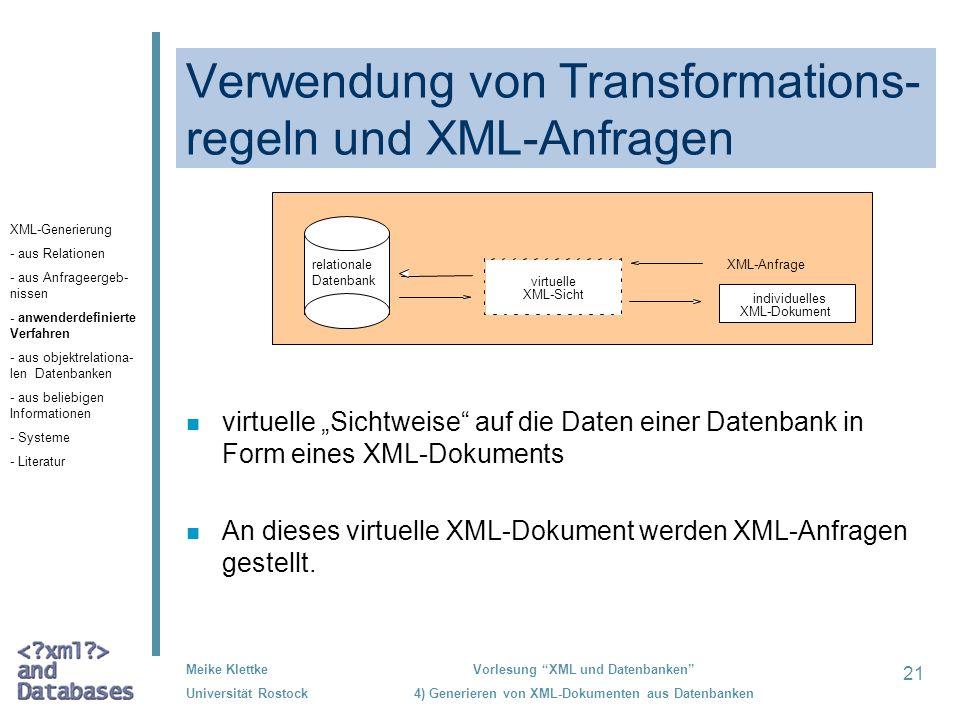 21 Meike Klettke Universität Rostock Vorlesung XML und Datenbanken 4) Generieren von XML-Dokumenten aus Datenbanken Verwendung von Transformations- re