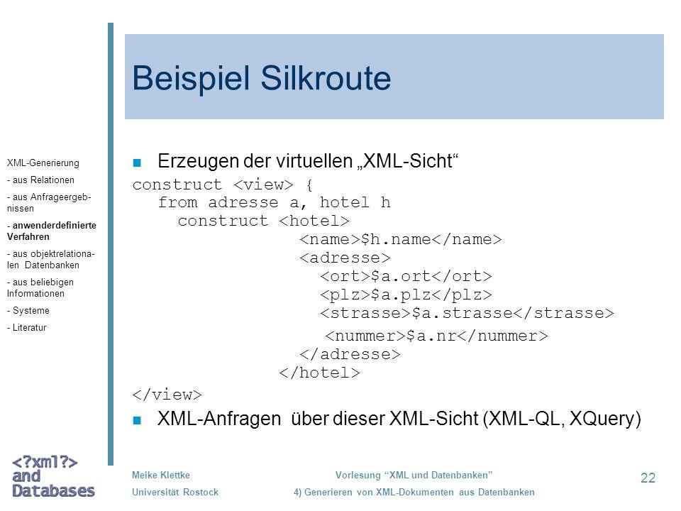 22 Meike Klettke Universität Rostock Vorlesung XML und Datenbanken 4) Generieren von XML-Dokumenten aus Datenbanken Beispiel Silkroute n Erzeugen der