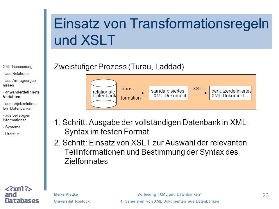 23 Meike Klettke Universität Rostock Vorlesung XML und Datenbanken 4) Generieren von XML-Dokumenten aus Datenbanken Einsatz von Transformationsregeln