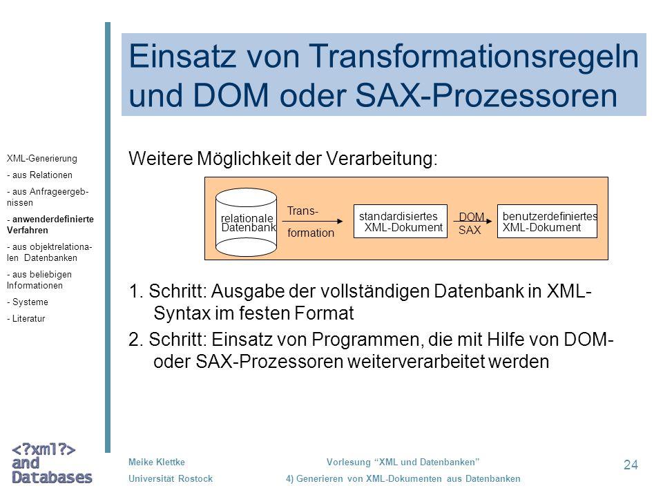 24 Meike Klettke Universität Rostock Vorlesung XML und Datenbanken 4) Generieren von XML-Dokumenten aus Datenbanken Einsatz von Transformationsregeln