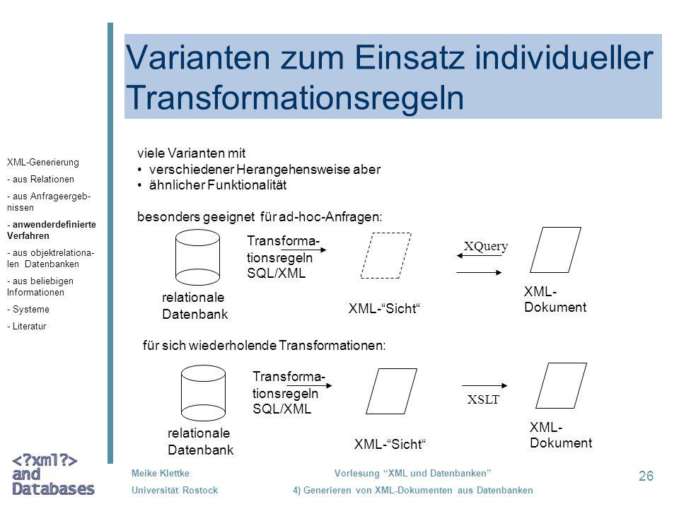 26 Meike Klettke Universität Rostock Vorlesung XML und Datenbanken 4) Generieren von XML-Dokumenten aus Datenbanken Varianten zum Einsatz individuelle