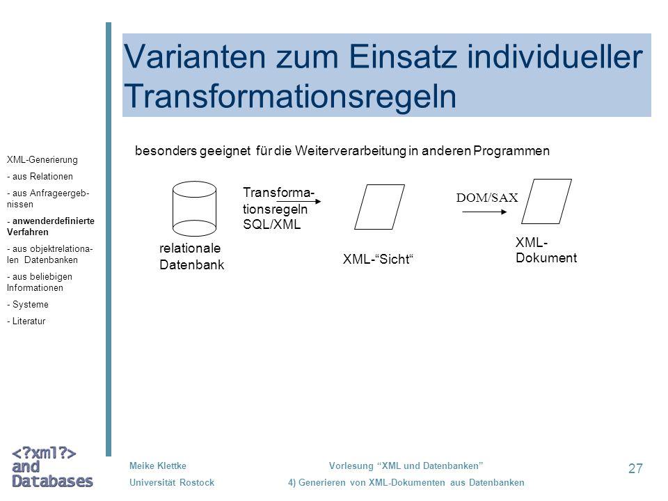 27 Meike Klettke Universität Rostock Vorlesung XML und Datenbanken 4) Generieren von XML-Dokumenten aus Datenbanken Varianten zum Einsatz individuelle