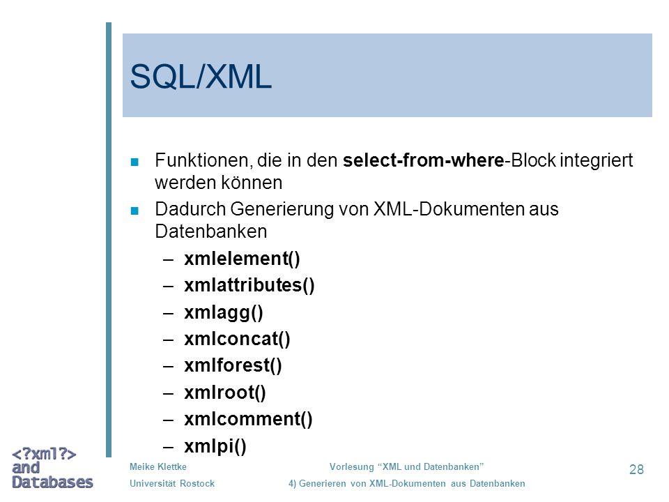 28 Meike Klettke Universität Rostock Vorlesung XML und Datenbanken 4) Generieren von XML-Dokumenten aus Datenbanken SQL/XML n Funktionen, die in den s