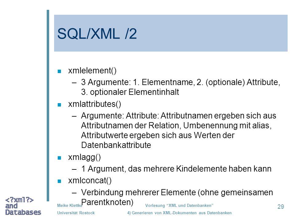29 Meike Klettke Universität Rostock Vorlesung XML und Datenbanken 4) Generieren von XML-Dokumenten aus Datenbanken SQL/XML /2 n xmlelement() –3 Argum