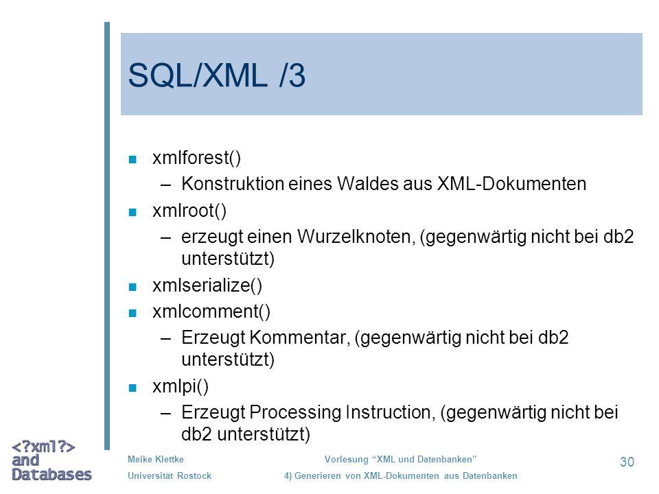 30 Meike Klettke Universität Rostock Vorlesung XML und Datenbanken 4) Generieren von XML-Dokumenten aus Datenbanken SQL/XML /3 n xmlforest() –Konstruk