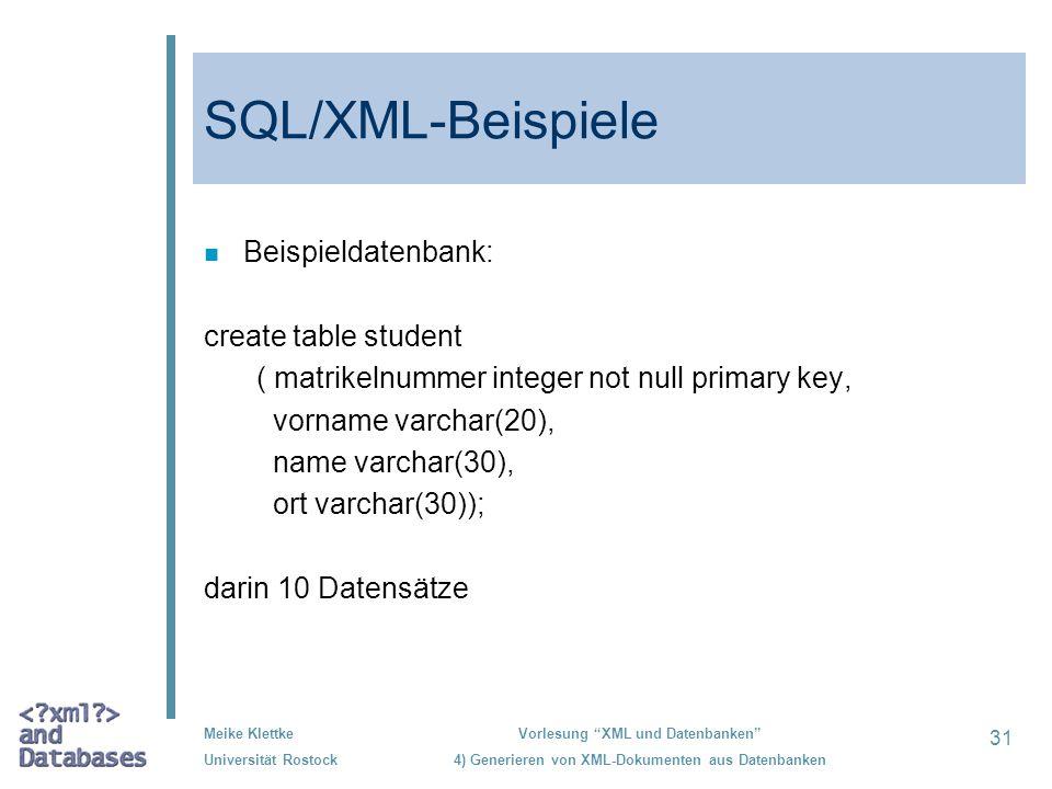 31 Meike Klettke Universität Rostock Vorlesung XML und Datenbanken 4) Generieren von XML-Dokumenten aus Datenbanken SQL/XML-Beispiele n Beispieldatenb