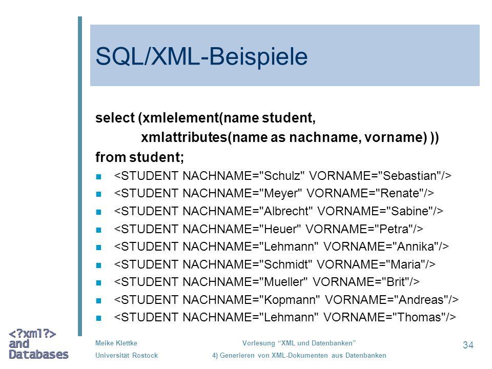 34 Meike Klettke Universität Rostock Vorlesung XML und Datenbanken 4) Generieren von XML-Dokumenten aus Datenbanken SQL/XML-Beispiele select (xmleleme