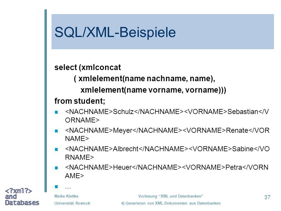 37 Meike Klettke Universität Rostock Vorlesung XML und Datenbanken 4) Generieren von XML-Dokumenten aus Datenbanken SQL/XML-Beispiele select (xmlconca
