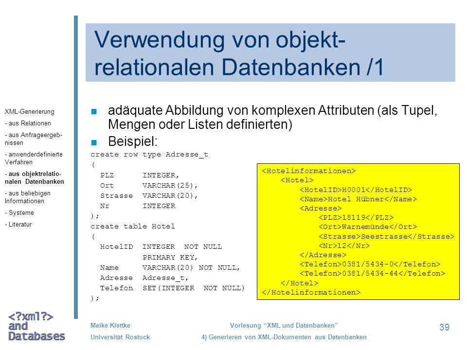 39 Meike Klettke Universität Rostock Vorlesung XML und Datenbanken 4) Generieren von XML-Dokumenten aus Datenbanken Verwendung von objekt- relationale
