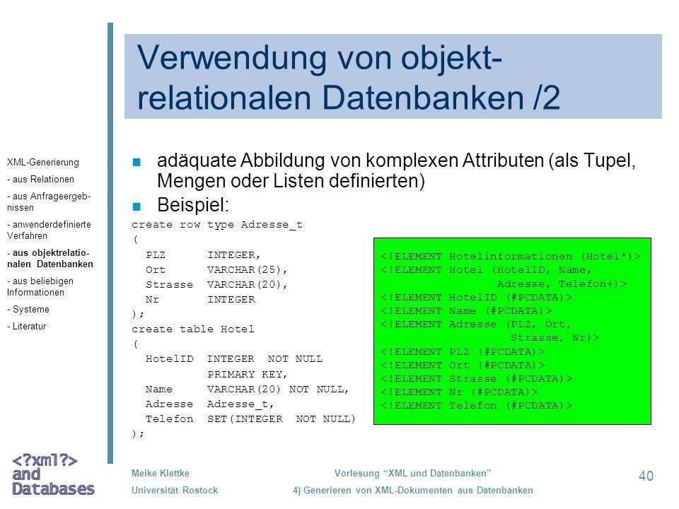 40 Meike Klettke Universität Rostock Vorlesung XML und Datenbanken 4) Generieren von XML-Dokumenten aus Datenbanken Verwendung von objekt- relationale