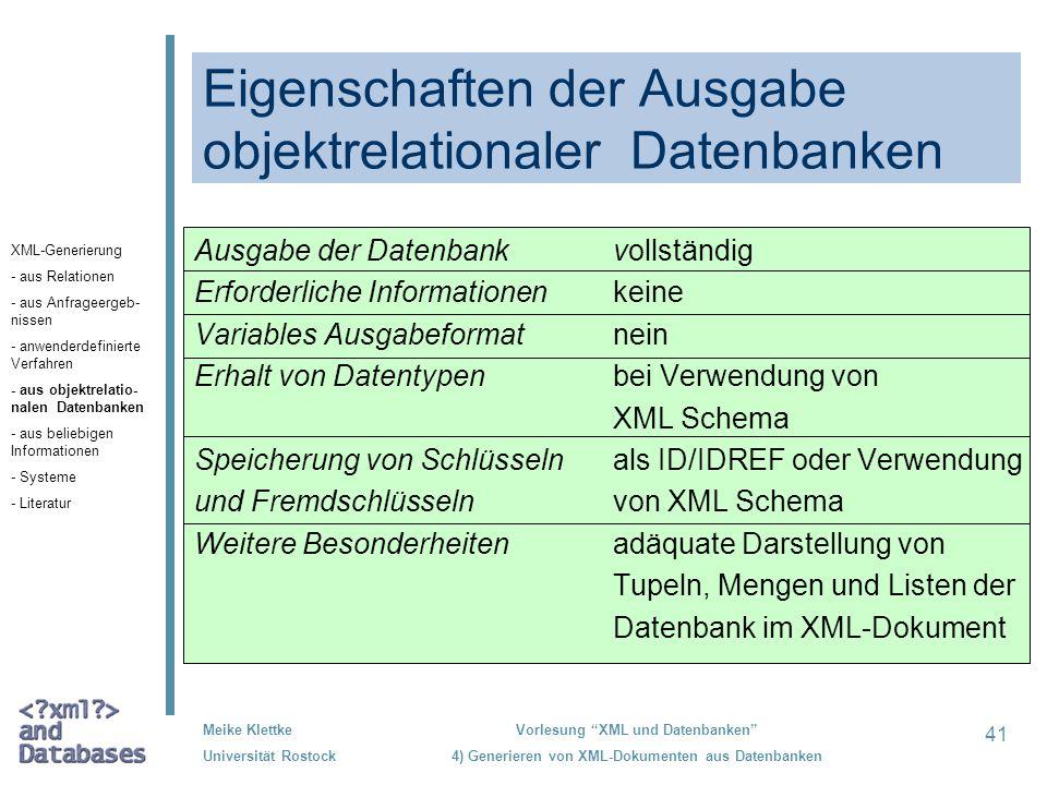 41 Meike Klettke Universität Rostock Vorlesung XML und Datenbanken 4) Generieren von XML-Dokumenten aus Datenbanken Eigenschaften der Ausgabe objektre