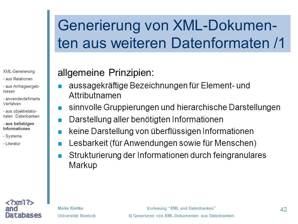 42 Meike Klettke Universität Rostock Vorlesung XML und Datenbanken 4) Generieren von XML-Dokumenten aus Datenbanken Generierung von XML-Dokumen- ten a