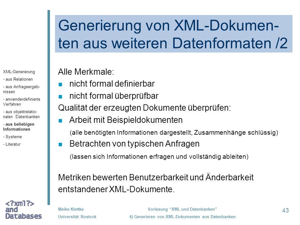 43 Meike Klettke Universität Rostock Vorlesung XML und Datenbanken 4) Generieren von XML-Dokumenten aus Datenbanken Generierung von XML-Dokumen- ten a