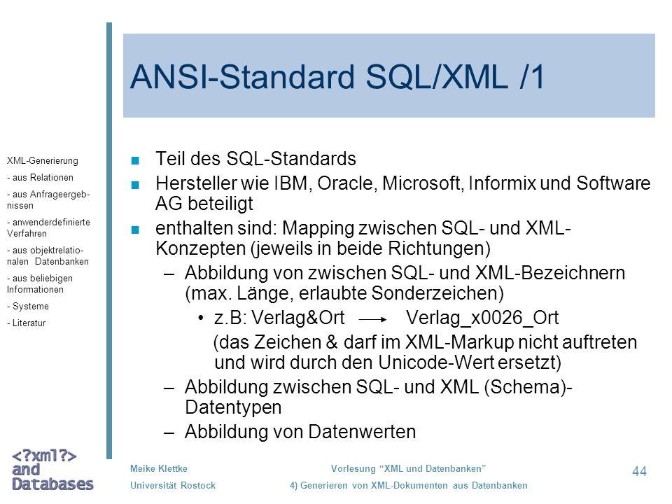 44 Meike Klettke Universität Rostock Vorlesung XML und Datenbanken 4) Generieren von XML-Dokumenten aus Datenbanken ANSI-Standard SQL/XML /1 n Teil de