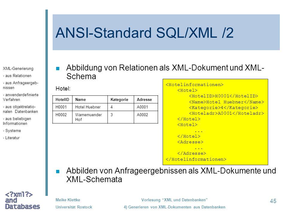 45 Meike Klettke Universität Rostock Vorlesung XML und Datenbanken 4) Generieren von XML-Dokumenten aus Datenbanken ANSI-Standard SQL/XML /2 n Abbildu