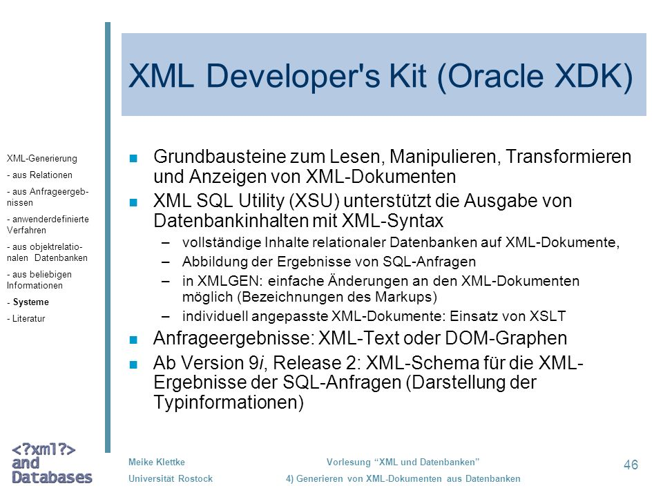 46 Meike Klettke Universität Rostock Vorlesung XML und Datenbanken 4) Generieren von XML-Dokumenten aus Datenbanken XML Developer's Kit (Oracle XDK) n