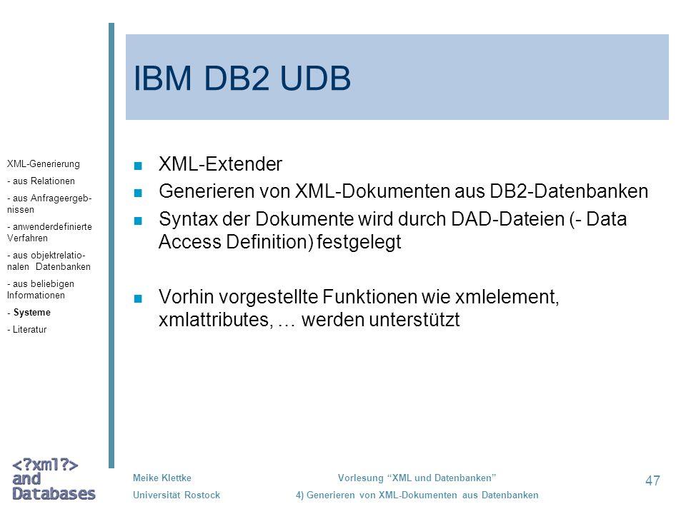 47 Meike Klettke Universität Rostock Vorlesung XML und Datenbanken 4) Generieren von XML-Dokumenten aus Datenbanken IBM DB2 UDB n XML-Extender n Gener