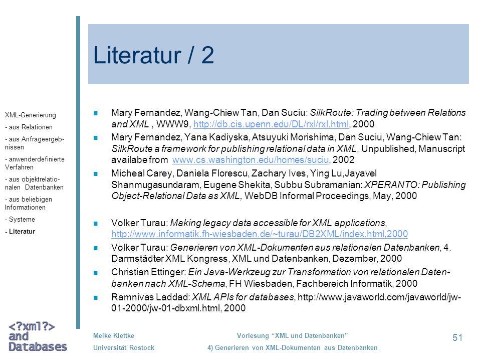 51 Meike Klettke Universität Rostock Vorlesung XML und Datenbanken 4) Generieren von XML-Dokumenten aus Datenbanken Literatur / 2 n Mary Fernandez, Wa