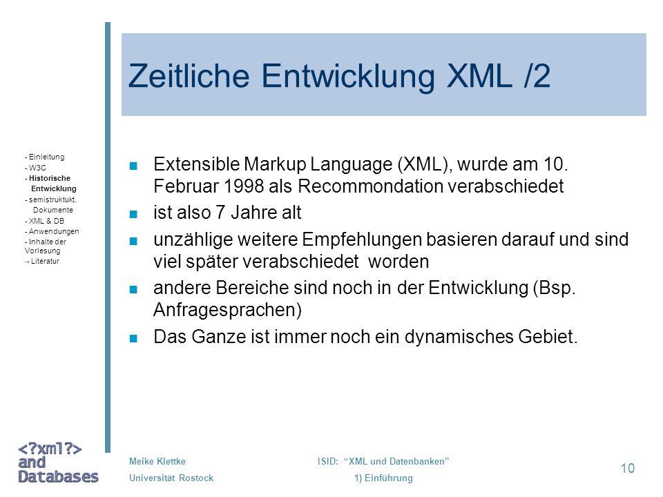 10 Meike Klettke Universität Rostock ISID: XML und Datenbanken 1) Einführung Zeitliche Entwicklung XML /2 n Extensible Markup Language (XML), wurde am