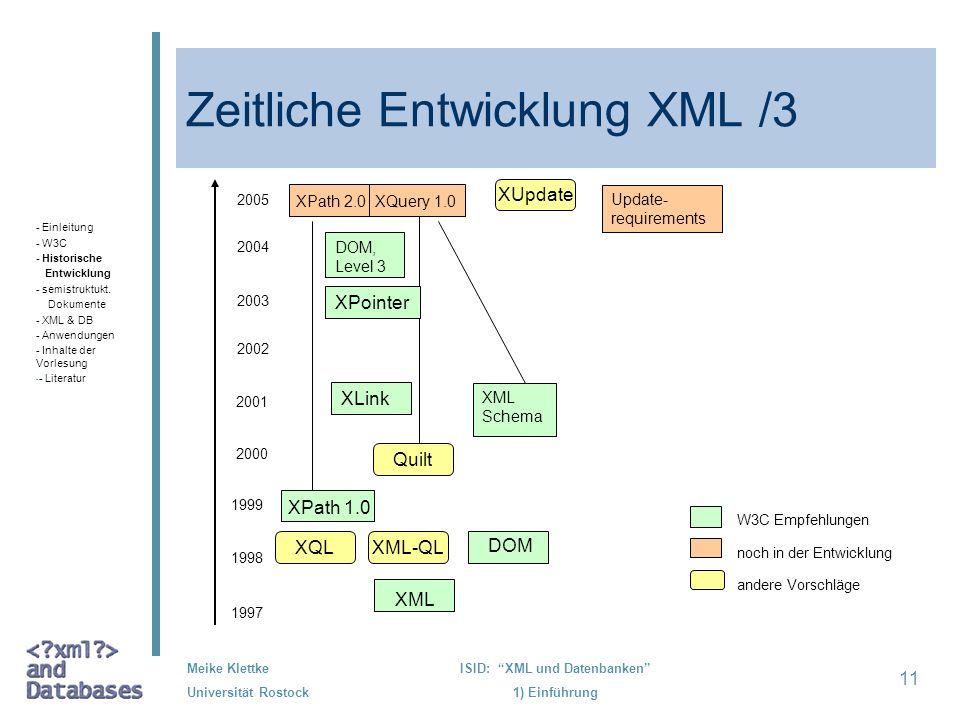 11 Meike Klettke Universität Rostock ISID: XML und Datenbanken 1) Einführung Zeitliche Entwicklung XML /3 - Einleitung - W3C - Historische Entwicklung