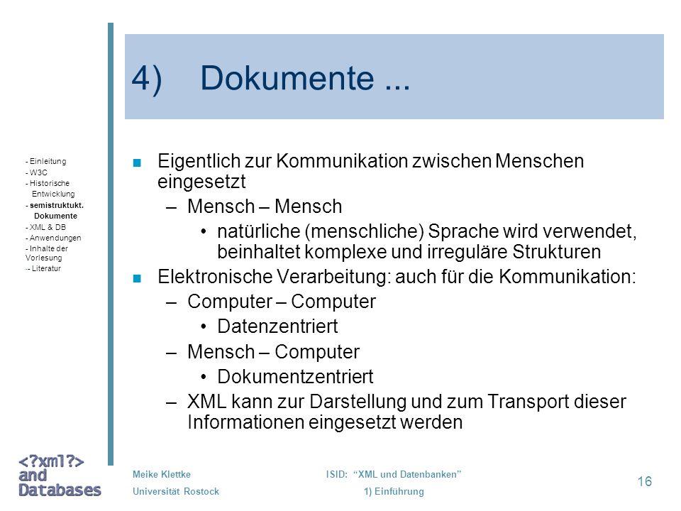 16 Meike Klettke Universität Rostock ISID: XML und Datenbanken 1) Einführung 4) Dokumente... n Eigentlich zur Kommunikation zwischen Menschen eingeset