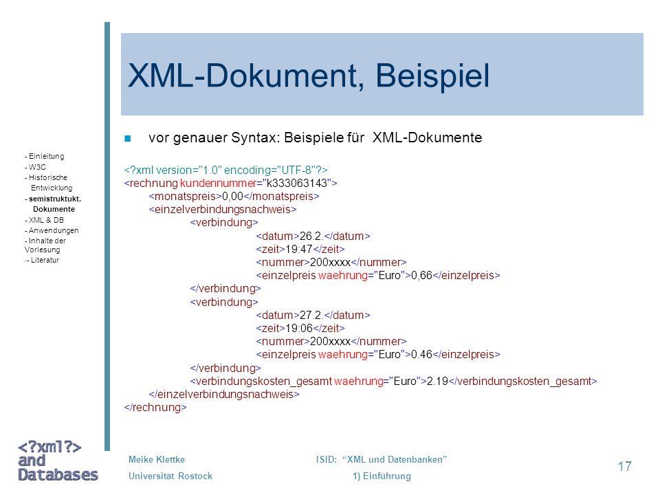 17 Meike Klettke Universität Rostock ISID: XML und Datenbanken 1) Einführung n vor genauer Syntax: Beispiele für XML-Dokumente 0,00 26.2. 19:47 200xxx