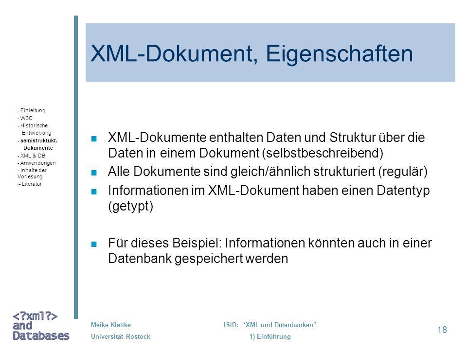18 Meike Klettke Universität Rostock ISID: XML und Datenbanken 1) Einführung XML-Dokument, Eigenschaften n XML-Dokumente enthalten Daten und Struktur