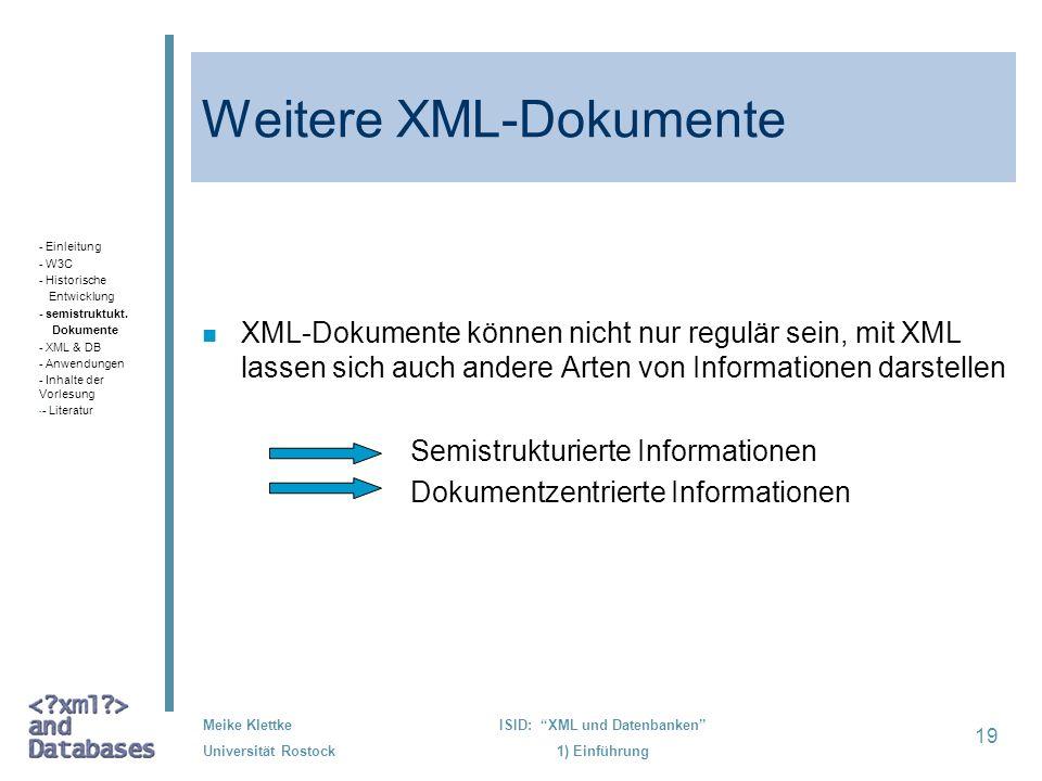 19 Meike Klettke Universität Rostock ISID: XML und Datenbanken 1) Einführung Weitere XML-Dokumente n XML-Dokumente können nicht nur regulär sein, mit