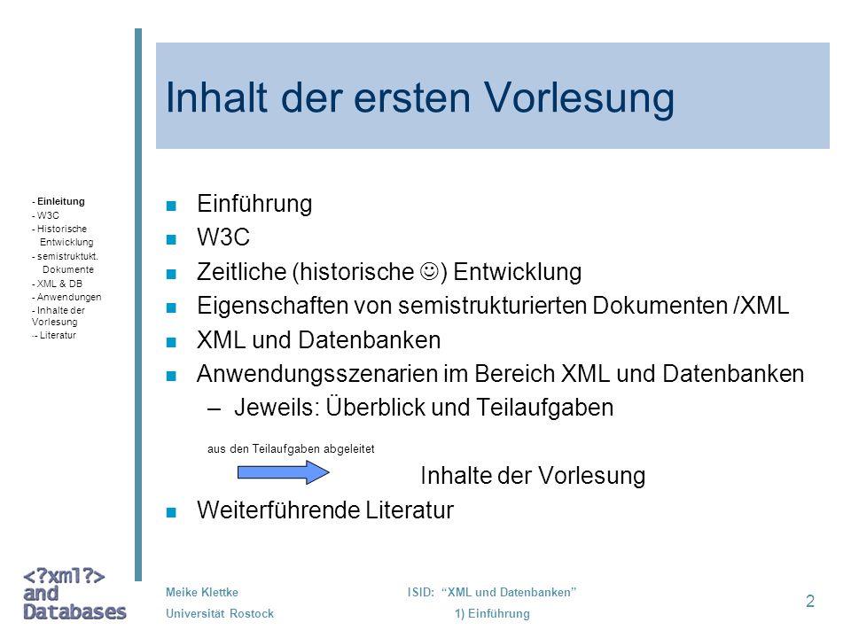 2 Meike Klettke Universität Rostock ISID: XML und Datenbanken 1) Einführung Inhalt der ersten Vorlesung n Einführung n W3C n Zeitliche (historische )