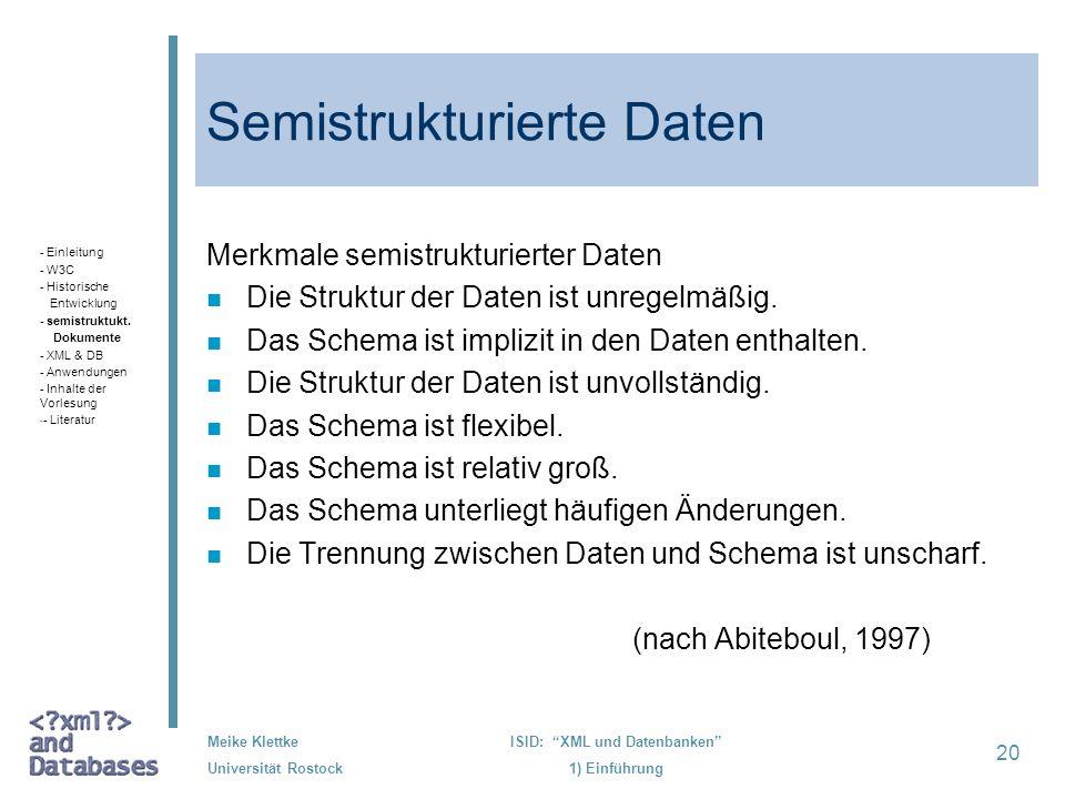 20 Meike Klettke Universität Rostock ISID: XML und Datenbanken 1) Einführung Semistrukturierte Daten Merkmale semistrukturierter Daten n Die Struktur