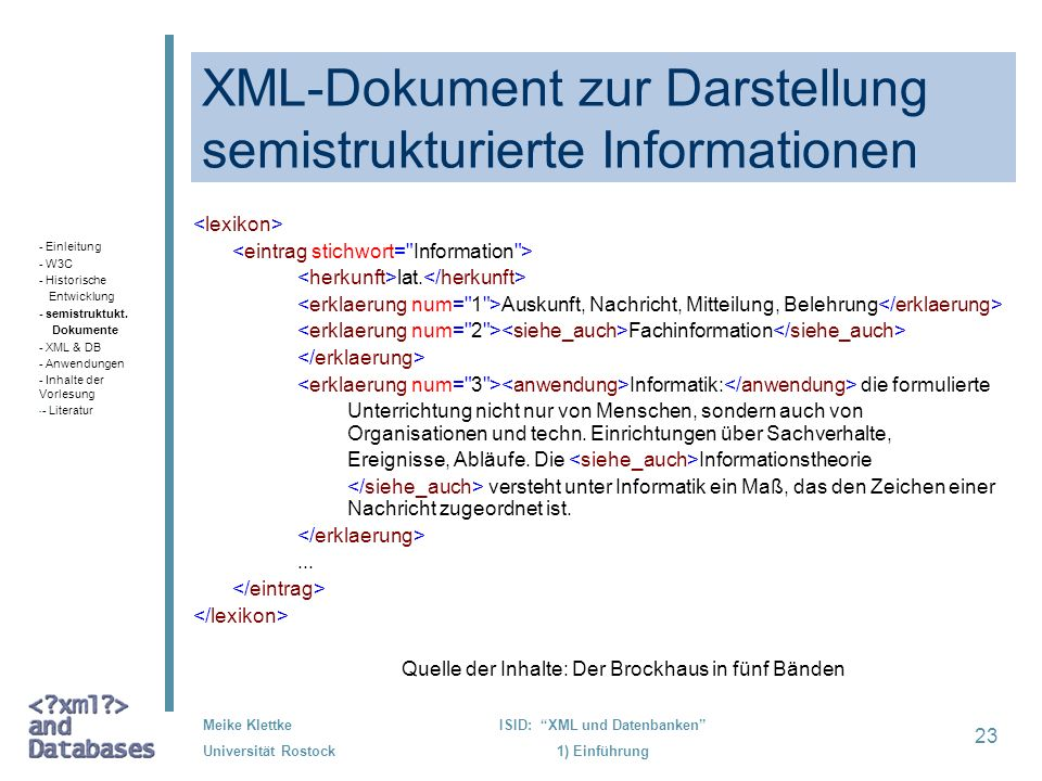 23 Meike Klettke Universität Rostock ISID: XML und Datenbanken 1) Einführung XML-Dokument zur Darstellung semistrukturierte Informationen lat. Auskunf