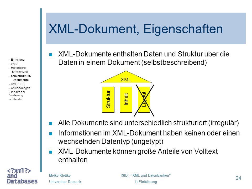 24 Meike Klettke Universität Rostock ISID: XML und Datenbanken 1) Einführung XML-Dokument, Eigenschaften n XML-Dokumente enthalten Daten und Struktur