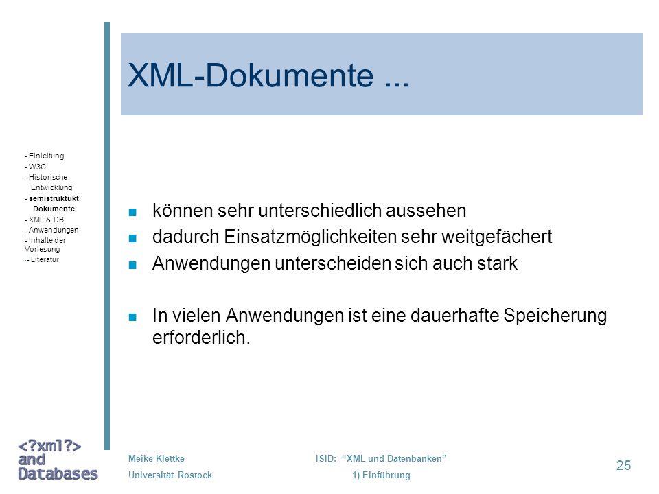 25 Meike Klettke Universität Rostock ISID: XML und Datenbanken 1) Einführung XML-Dokumente... n können sehr unterschiedlich aussehen n dadurch Einsatz