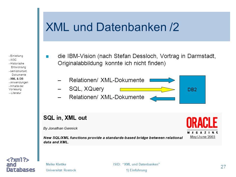 27 Meike Klettke Universität Rostock ISID: XML und Datenbanken 1) Einführung XML und Datenbanken /2 n die IBM-Vision (nach Stefan Dessloch, Vortrag in