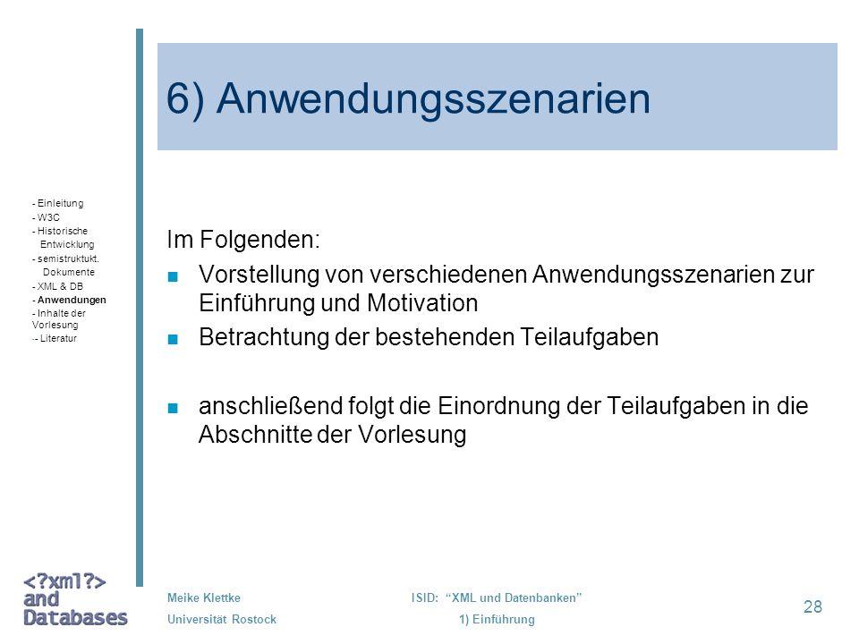 28 Meike Klettke Universität Rostock ISID: XML und Datenbanken 1) Einführung 6) Anwendungsszenarien Im Folgenden: n Vorstellung von verschiedenen Anwe