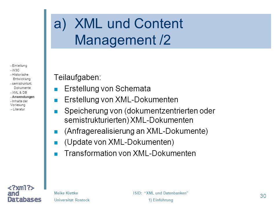 30 Meike Klettke Universität Rostock ISID: XML und Datenbanken 1) Einführung a)XML und Content Management /2 Teilaufgaben: n Erstellung von Schemata n