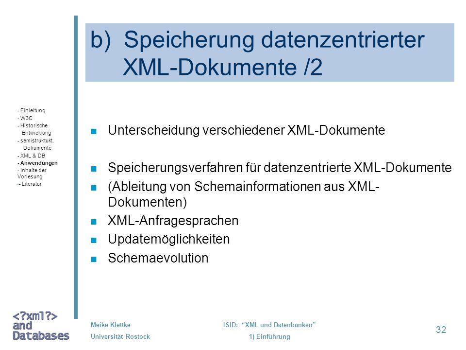 32 Meike Klettke Universität Rostock ISID: XML und Datenbanken 1) Einführung b) Speicherung datenzentrierter XML-Dokumente /2 n Unterscheidung verschi
