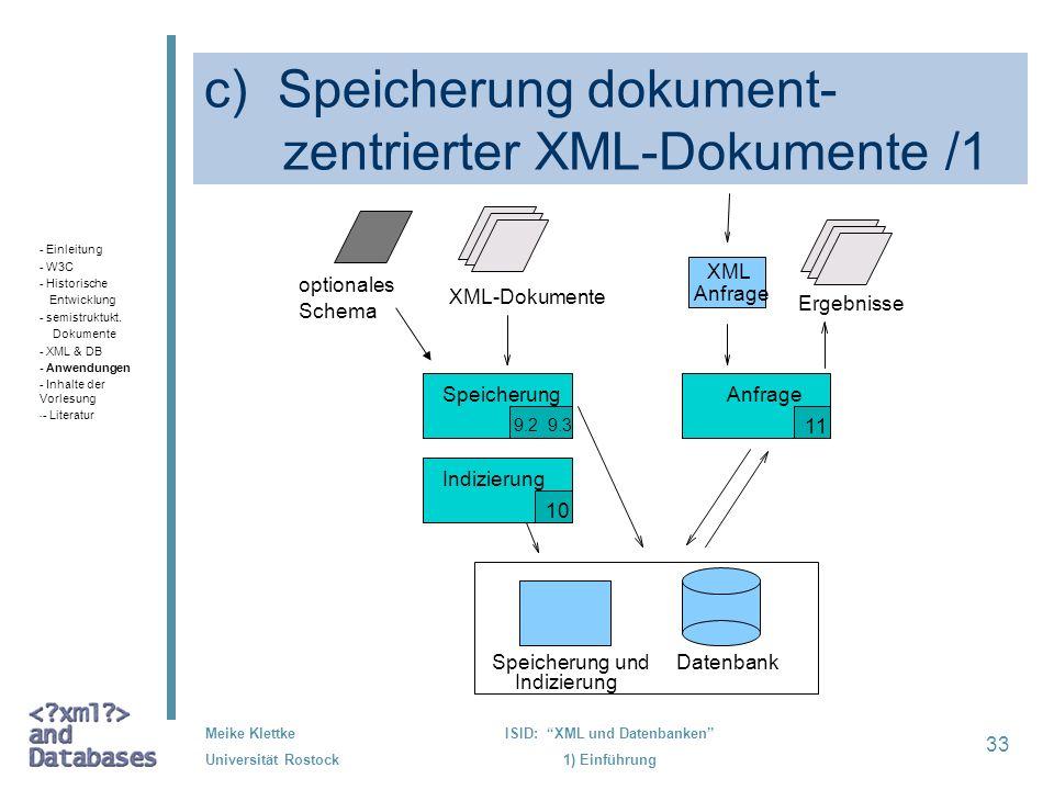 33 Meike Klettke Universität Rostock ISID: XML und Datenbanken 1) Einführung c) Speicherung dokument- zentrierter XML-Dokumente /1 Speicherung 9.2 9.3
