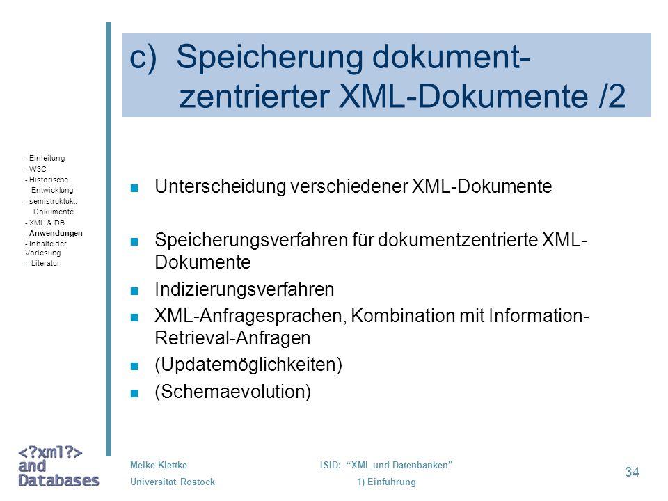 34 Meike Klettke Universität Rostock ISID: XML und Datenbanken 1) Einführung c) Speicherung dokument- zentrierter XML-Dokumente /2 n Unterscheidung ve