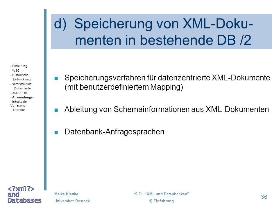 36 Meike Klettke Universität Rostock ISID: XML und Datenbanken 1) Einführung d) Speicherung von XML-Doku- menten in bestehende DB /2 n Speicherungsver