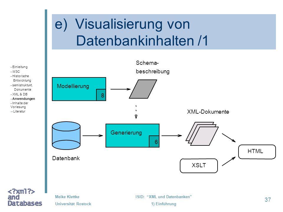 37 Meike Klettke Universität Rostock ISID: XML und Datenbanken 1) Einführung e) Visualisierung von Datenbankinhalten /1 XML-Dokumente Generierung HTML