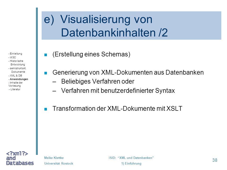 38 Meike Klettke Universität Rostock ISID: XML und Datenbanken 1) Einführung e) Visualisierung von Datenbankinhalten /2 n (Erstellung eines Schemas) n
