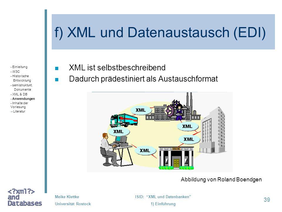 39 Meike Klettke Universität Rostock ISID: XML und Datenbanken 1) Einführung f) XML und Datenaustausch (EDI) n XML ist selbstbeschreibend n Dadurch pr