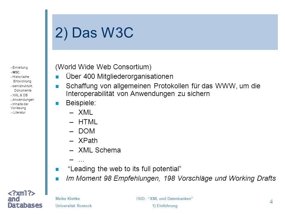 4 Meike Klettke Universität Rostock ISID: XML und Datenbanken 1) Einführung 2) Das W3C (World Wide Web Consortium) n Über 400 Mitgliederorganisationen