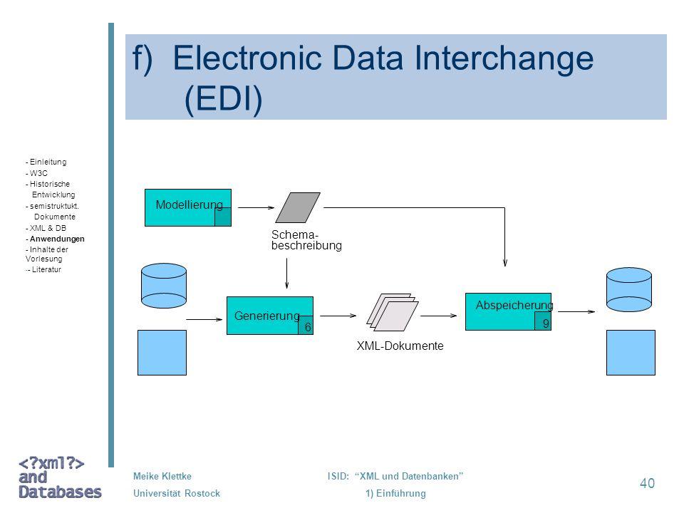 40 Meike Klettke Universität Rostock ISID: XML und Datenbanken 1) Einführung f) Electronic Data Interchange (EDI) beschreibung Schema- 8 Modellierung